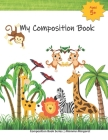 My Composition Book: Safari Jungle Draw and Write Composition Book to express kids budding creativity through drawings and writing Cover Image