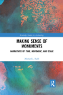 Making Sense of Monuments: Narratives of Time, Movement, and Scale (Routledge Studies in Archaeology) Cover Image