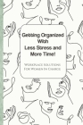 Getting Organized with Less Stress and More Time: Workplace Solutions for Women Cover Image