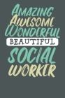 Amazing Awesome Wonderful Beautiful Social Worker: Social Workers Notebook Cover Image