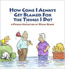 How Come I Always Get Blamed for the Things I Do?: A Pickles Collection Cover Image
