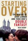 Starting Over: The Making of John Lennon and Yoko Ono's Double Fantasy Cover Image