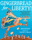 Gingerbread for Liberty!: How a German Baker Helped Win the American Revolution Cover Image