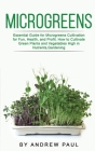 Microgreens: Essential Guide for Microgreens Cultivation for Fun, Health, and Profit. How to Cultivate Green Plants and Vegetables Cover Image