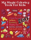 My Magic Coloring Book for Kids: I have fun with Letters, Numbers, Shapes, fun Games, Animals And much more - 260: Your children will have fun with .. Cover Image