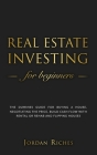 Real Estate Investing for Beginners: The Dummies Guide for Buying a House, Negotiating the Price, Build Cash Flow with Rental or Rehab, and Flipping H Cover Image