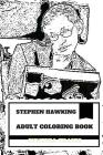 Stephen Hawking Adult Coloring Book: Famous Theoretical Physicist and Cosmologist, Pop Scientist and Academy Member Inspired Adult Coloring Book Cover Image