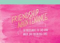 Friendship Maintenance: 30 Postcards to Say How Much You Freaking Care Cover Image