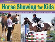 Horse Showing for Kids: Training, Grooming, Trailering, Apparel, Tack, Competing, Sportsmanship Cover Image