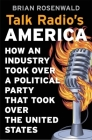 Talk Radio's America: How an Industry Took Over a Political Party That Took Over the United States Cover Image