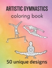 Artistic Gymnastics Coloring Book: 50 unique designs - teen and adult coloring pages with artistic gymnasts' silhouettes, mandala flowers, patterns... Cover Image
