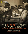 The Secret History of World War II: Spies, Code Breakers, and Covert Operations Cover Image