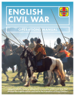 English Civil War: Insights into the history, weaponry and tactics of the Civil War that divided the English nation and led to the execution of King Charles I (Operations Manual) Cover Image