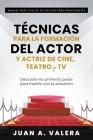 Manual Práctico de Actuación para Principiantes: Técnicas para la formación del actor y actriz de cine, teatro y TV Cover Image