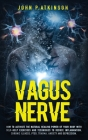 Vagus Nerve: How to Activate the Natural Healing Power of Your Body with Self-Help Exercises and Techniques to Reduce Inflammation, Cover Image