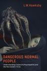 Dangerous Normal People: Understanding Casanova Psychopaths and the Narcissistic Virus Cover Image