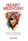 Heart Medicine: Ayahuasca Assisted Therapy and the Integration Process Cover Image
