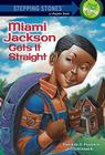 Miami Jackson Gets It Straight (Stepping Stone Chapter Books) Cover Image