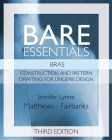 Bare Essentials: Bras - Third Edition: Construction and Pattern Drafting for Lingerie Design Cover Image