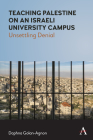 Teaching Palestine on an Israeli University Campus: Unsettling Denial Cover Image