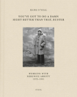 You've Got to Do a Damn Sight Better Than That, Buster: Working with Berenice Abbott 1972-1991 Cover Image