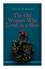 The Old Woman Who Lived in a Shoe: Christmas Classic: There's No Place Like Home Cover Image
