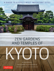 Zen Gardens and Temples of Kyoto: A Guide to Kyoto's Most Important Sites Cover Image