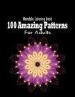 100 Amazing Patterns: Mandala Coloring Book For Adults: Mandala Coloring Book For Adults With Thick Artist Quality Paper, Hardback Covers, a Cover Image