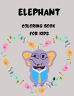 Elephant Coloring Book for Kids: Amazing Elephant Coloring Pages Unique Desings Activity Book for Girls/Boys Cute Elephant Designs To Color For Kids Cover Image