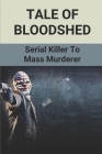 Tale Of Bloodshed: Serial Killer To Mass Murderer: Road Of Horror Crime Cover Image