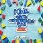 Kids Can Entrepreneur Too!: ...Learning Life + Business Skills and Tricks Cover Image
