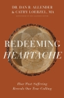 Redeeming Heartache: How Past Suffering Reveals Our True Calling Cover Image