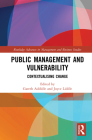 Public Management and Vulnerability: Contextualising Change (Routledge Advances in Management and Business Studies) Cover Image