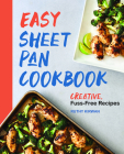 Easy Sheet Pan Cookbook: Creative, Fuss-Free Recipes Cover Image