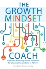 The Growth Mindset Coach: A Teacher's Month-By-Month Handbook for Empowering Students to Achieve Cover Image