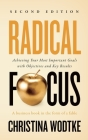 Radical Focus SECOND EDITION: Achieving Your Goals with Objectives and Key Results Cover Image