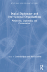 Digital Diplomacy and International Organisations: Autonomy, Legitimacy and Contestation (Routledge New Diplomacy Studies) Cover Image
