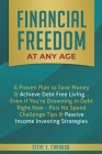 Financial Freedom at Any Age: A Proven Plan to Save Money & Achieve Debt Free Living... Even If You're Drowning in Debt Right Now - Plus No Spend Ch Cover Image