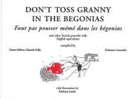 Don't Toss Granny in the Begonias: And Other French Proverbs with English Equivalents Cover Image