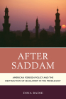 After Saddam: American Foreign Policy and the Destruction of Secularism in the Middle East Cover Image