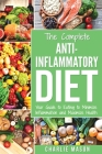 Anti Inflammatory Diet: Your Guide to Eating to Minimize Inflammation and Maximize Health Cover Image
