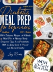 Diabetic Meal Prep Cookbook For Beginners: 800+ Delicious Recipes. A 4 Weeks Meal Plan To Manage Newly Diagnosed Type 2 And Prediabetes. With An Easy Cover Image