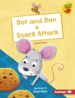 Dot and Dan & Snack Attack Cover Image