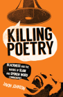 Killing Poetry: Blackness and the Making of Slam and Spoken Word Communities Cover Image