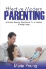 Effective Modern Parenting Guide: A Simple Step by Step Parenting Guide You Still Don't Know Cover Image