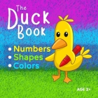 The Duck Book Numbers Shapes Colors: Learn to count numbers from 0 to 10. Learn shapes and learn colors. Suitable for Kindergarten preschool toddler c Cover Image