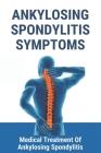 Ankylosing Spondylitis Symptoms: Medical Treatment Of Ankylosing Spondylitis: Ankylosing Spondylitis Symptoms In The Neck Cover Image