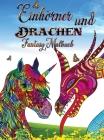 Einhörner und Drachen - Fantasy Malbuch: Perfekt für alle, die Einhörner oder Drachen und besonders fantastische Tiere lieben Cover Image