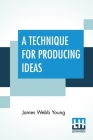 A Technique For Producing Ideas: (A Technique For Getting Ideas) Cover Image