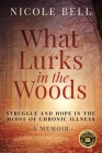 What Lurks in the Woods: Struggle and Hope in the Midst of Chronic Illness, A Memoir Cover Image